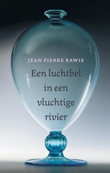 Een luchtbel in een vluchtige rivier | Jean Pierre Rawie | 9789044647440