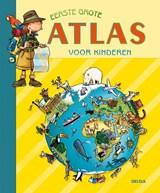 Eerste grote atlas voor kinderen | auteur onbekend | 9789044702729
