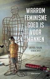 Waarom feminisme goed is voor mannen | Jens van Tricht | 9789045034492