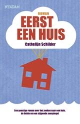 Eerst een huis   Cathelijn Schilder  