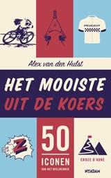 Het mooiste uit de koers | Alex van der Hulst | 9789046826669