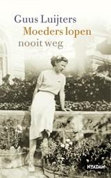 Moeders lopen nooit weg | Guus Luijters |