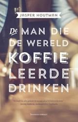 De man die de wereld koffie leerde drinken | Jasper Houtman |