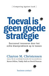 Toeval is geen goede strategie | Clayton M. Christensen ; Karen Dillon ; Taddy Hall ; David Duncan |