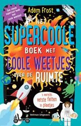 Het supercoole boek met coole weetjes over de ruimte | Adam Frost |