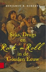 Seks, drugs en Rock 'n Roll in de Gouden Eeuw | Benjamin Roberts |