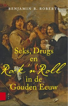 Seks, drugs en Rock 'n Roll in de Gouden Eeuw