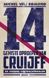 14 gemiste oproepen van Cruijff | Michel van Egmond | 9789048849277