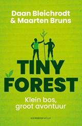 Tiny Forest | Daan Bleichrodt ; Maarten Bruns | 9789056156923
