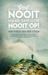 Geef nooit, maar dan ook nooit op! | Mattheus van der Steen |