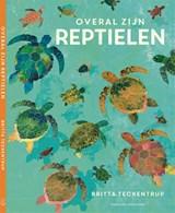 Overal zijn reptielen | Britta Teckentrup |