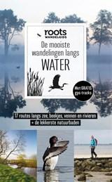 De mooiste wandelingen langs water | Roots ; Mat-Zet B.V. | 9789059569539