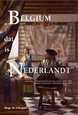 Belgium dat is Nederlandt | Hugo de Schepper | 9789067282857