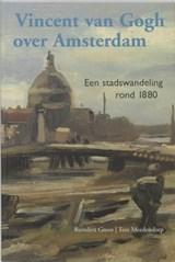 Vincent van Gogh over Amsterdam | R. Groot & T. Meedendorp |