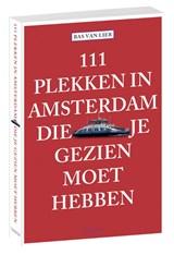 111 plekken in Amsterdam die je gezien moet hebben | Bas van Lier |
