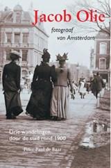 Jacob Olie fotograaf van Amsterdam | Peter-Paul de Baar | 9789068687033