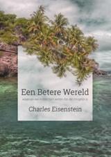 Een betere wereld | Charles Eisenstein |