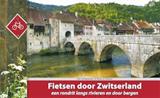 Fietsen door Zwitserland - fietsgids Rheinroute, Rhôneroute, Juraroute   Luc Oteman  