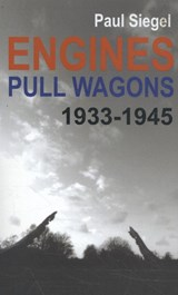Engines Pull Wagons, 1933-1945 | Paul Siegel |