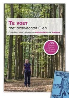 Te voet met boswachter Ellen - Oude bondswandelweg van Amsterdam naar Arnhem - wandelgids