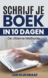 Schrijf je boek in 10 dagen | Jan Dijkgraaf |