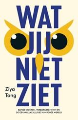 Wat jij niet ziet | Ziya Tong | 9789083058610
