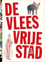 De vleesvrije stad (in 10 jaar) | Mark Schalken ; B. Carrot ; Eva Hilhorst ; Frans-Willem Korsten ; Albert Hennipman ; Aetzel Griffioen | 9789083078625