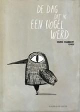 De dag dat ik een vogel werd   Ingrid Chabbert   9789089672773