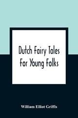 Dutch Fairy Tales For Young Folks   Elliot Griffis William Elliot Griffis  