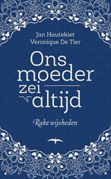 Ons moeder zei altijd | Jan Hautekiet ; Veronique De Tier |