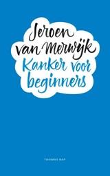 Kanker voor beginners | Jeroen van Merwijk | 9789400407404