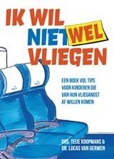 Ik wil (niet) wel vliegen | Teije Koopmans ; Lucas van Gerwen |