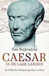 Caesar in de Lage Landen   Tom Buijtendorp  