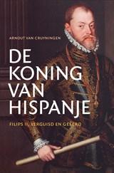 De koning van Hispanje | Arnout van Cruyningen |