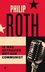 Ik was getrouwd met een communist   Philip Roth  