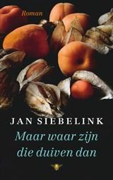 Maar waar zijn die duiven dan | Jan Siebelink |
