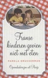Franse kinderen gooien niet met eten   Pamela Druckerman  
