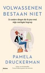 Volwassenen bestaan niet | Pamela Druckerman |