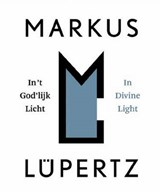 Markus Lupertz / In't God'lijk Licht/In Divine Light | auteur onbekend | 9789461300263