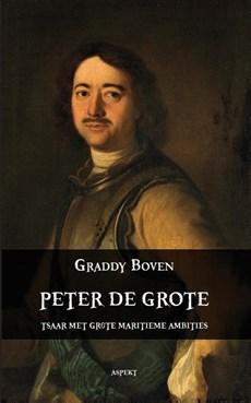 Peter de Grote. Tsaar met grote maritieme ambities