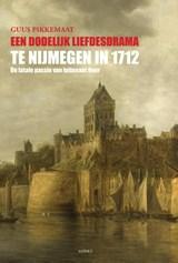 Een dodelijk liefdesdrama te Nijmegen in 1712 | Guus Pikkemaat |