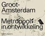 Groot Amsterdam. Metropool in ontwikkeling | Theo Baart |