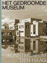 Het gedroomde museum. Kunstmuseum Den Haag   Jan de Bruijn ; Doede Hardeman ; Jet Overeem  