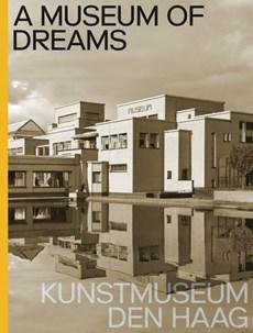 A Museum of Dreams. Kunstmuseum Den Haag