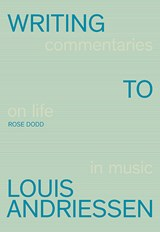 Writing to Louis Andriessen | Rose Dodd |