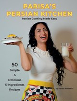 Parisa's Persian Kitchen Iranian Cooking Made Easy | Parisa Nubakht |