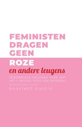 Feministen dragen geen roze (en andere leugens) | Scarlett Curtis | 9789463491129