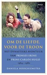 Om de liefde, voor de troon | Daniela Hooghiemstra | 9789463821407