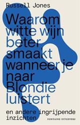 Waarom witte wijn beter smaakt wanneer je naar Blondie luistert   Russell Jones   9789464040036