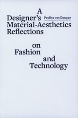 A designer´s material aesthetics reflections on fashion and technology | Pauline van Dongen |